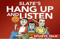 Podcasts-Slate magazine's Hang Up And Listen excellent weekly sports discussion podcast hosts